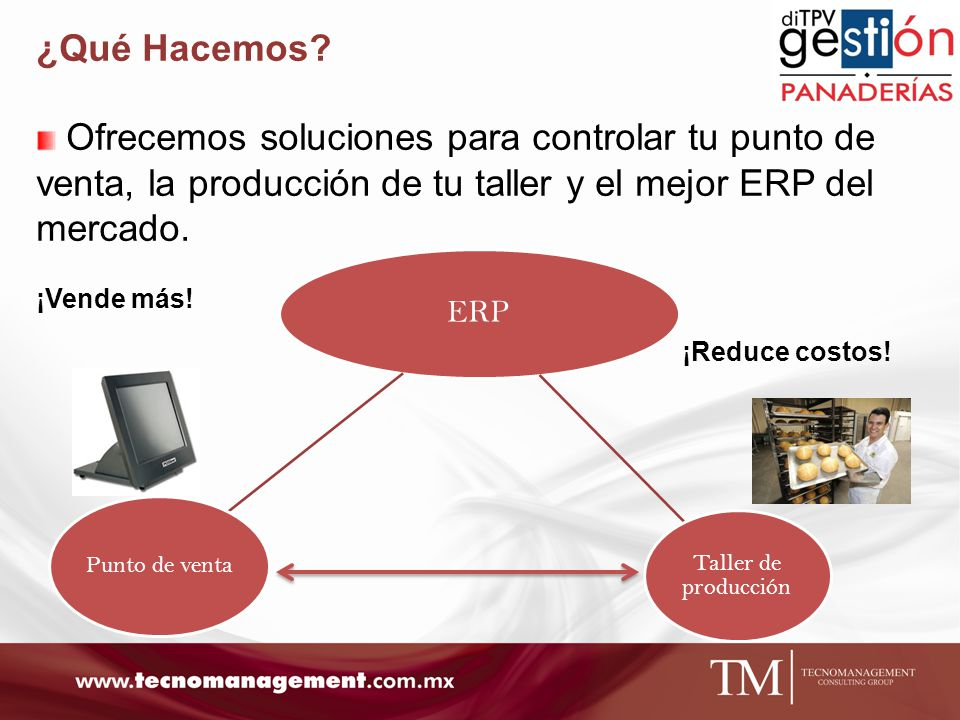 Nuestros Productos ERP (Sistema de planificación de Recursos Empresariales) Con éste sistema podrá controlar la compras, producción, distribución, almacén, inventarios y pedidos de su panadería.