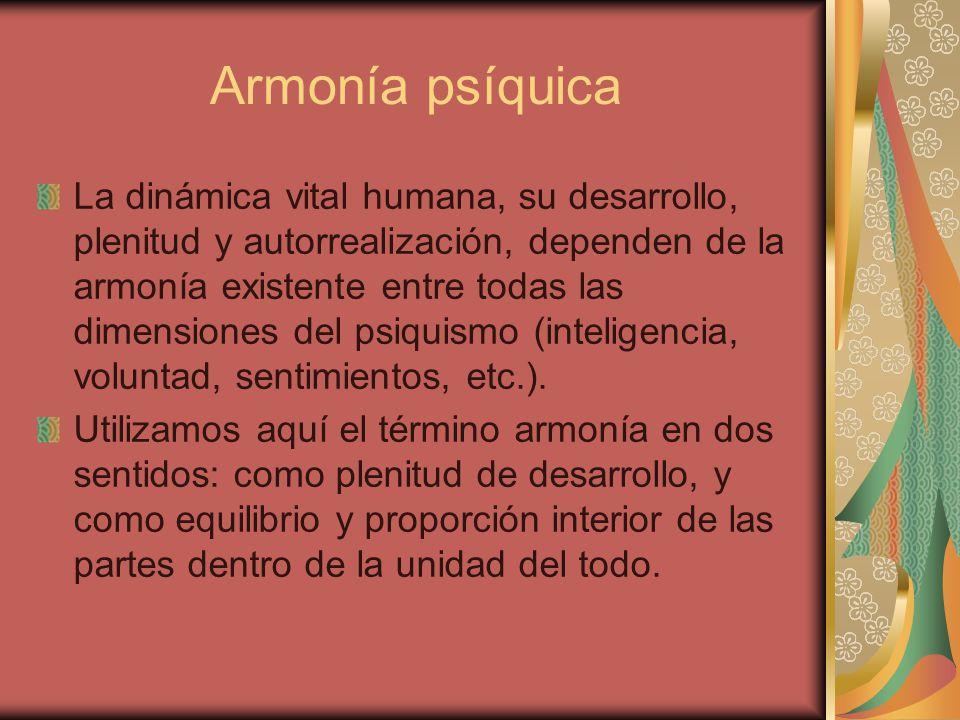 Armonía psíquica La dinámica vital humana, su desarrollo, plenitud y autorrealización, dependen de la armonía existente entre todas las dimensiones de