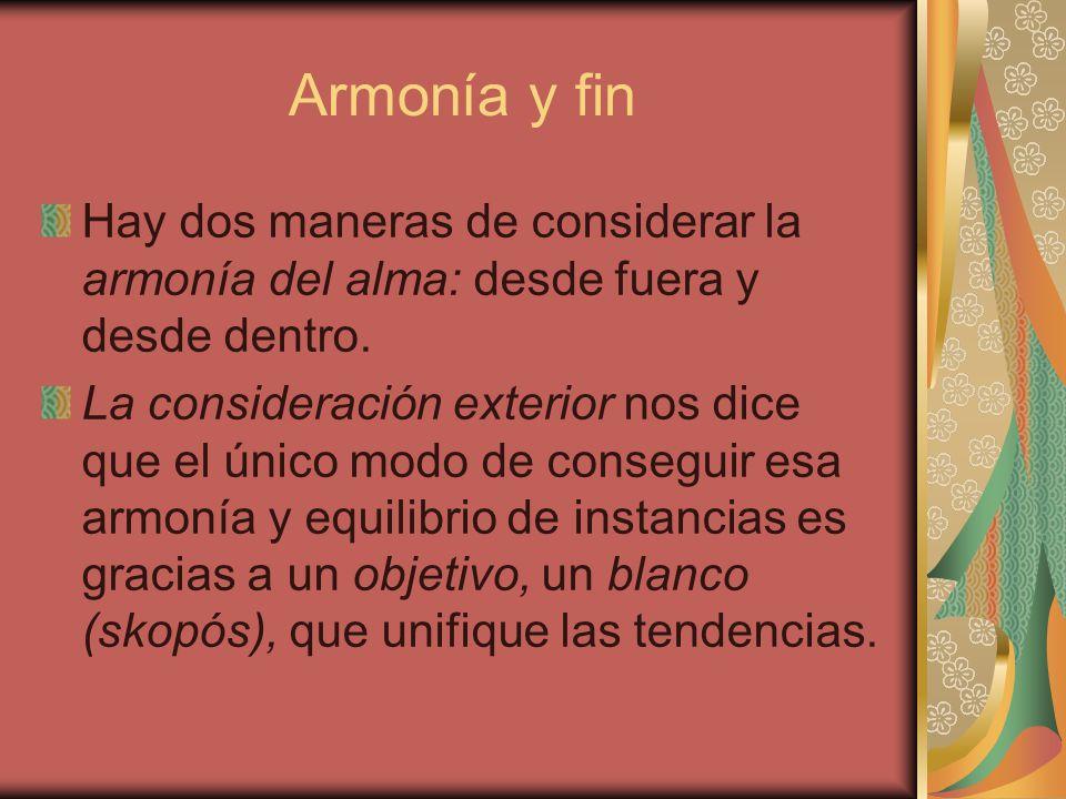 Armonía y fin Hay dos maneras de considerar la armonía del alma: desde fuera y desde dentro. La consideración exterior nos dice que el único modo de c