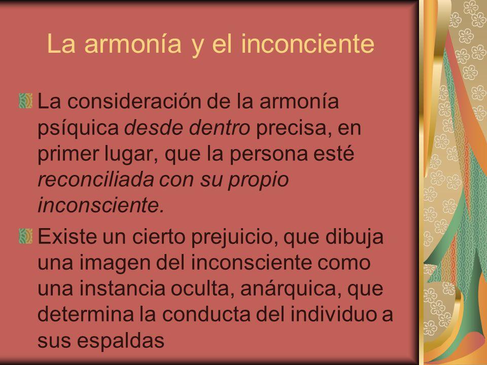La armonía y el inconciente La consideración de la armonía psíquica desde dentro precisa, en primer lugar, que la persona esté reconciliada con su pro