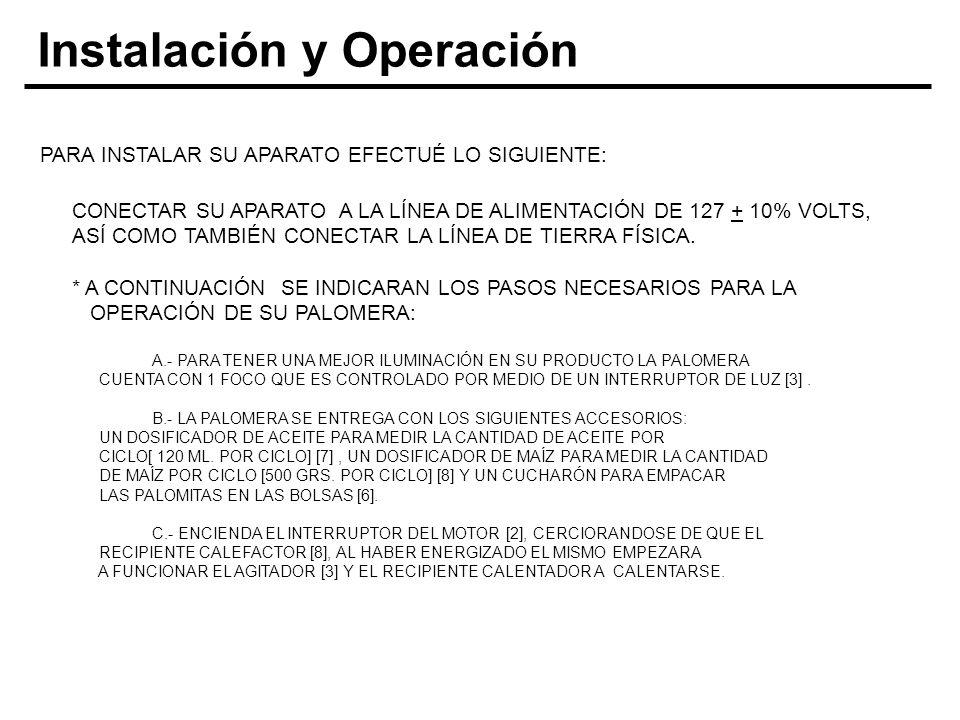 Instalación y Operación PARA INSTALAR SU APARATO EFECTUÉ LO SIGUIENTE: CONECTAR SU APARATO A LA LÍNEA DE ALIMENTACIÓN DE 127 + 10% VOLTS, ASÍ COMO TAM