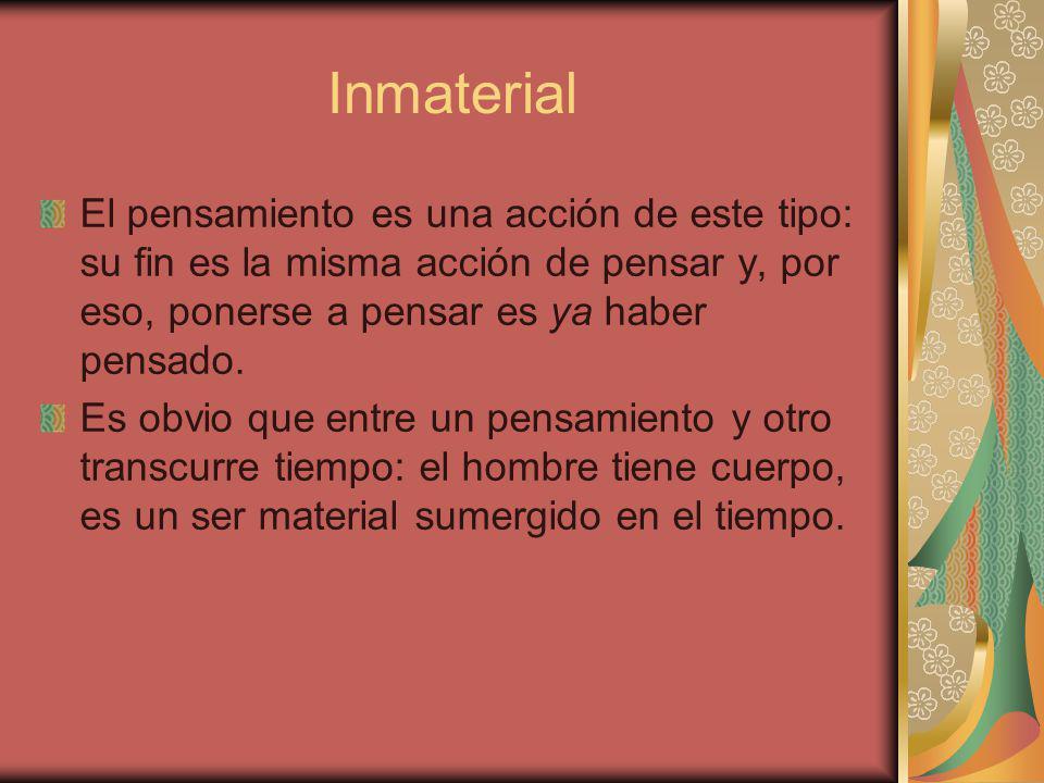 Inmaterial El pensamiento es una acción de este tipo: su fin es la misma acción de pensar y, por eso, ponerse a pensar es ya haber pensado.