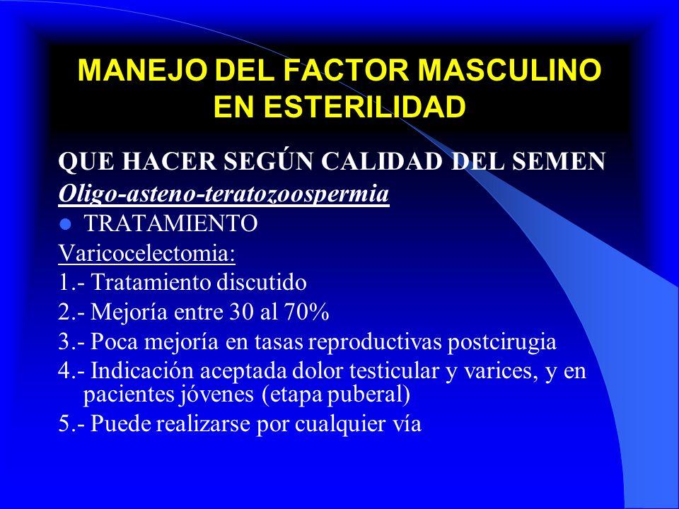 MANEJO DEL FACTOR MASCULINO EN ESTERILIDAD QUE HACER SEGÚN CALIDAD DEL SEMEN Oligo-asteno-teratozoospermia TRATAMIENTO Varicocelectomia: 1.- Tratamien