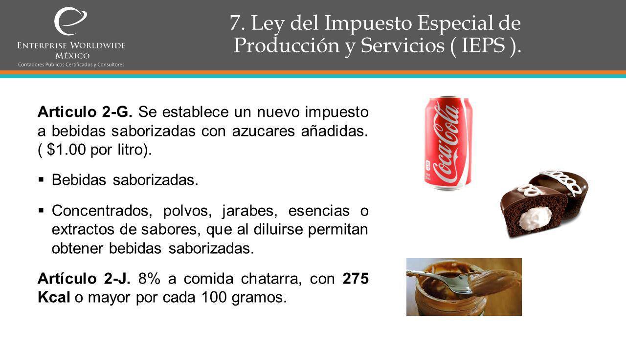 7.Ley del Impuesto Especial de Producción y Servicios ( IEPS ).