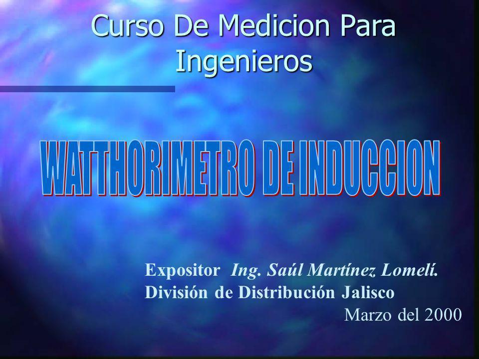 Curso De Medicion Para Ingenieros Expositor Ing. Saúl Martínez Lomelí. División de Distribución Jalisco Marzo del 2000