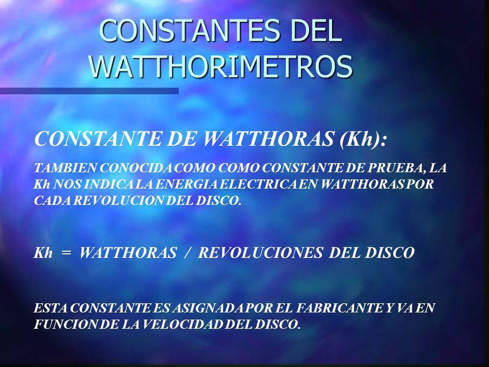 CONSTANTES DEL WATTHORIMETROS CONSTANTE DE WATTHORAS (Kh): TAMBIEN CONOCIDA COMO COMO CONSTANTE DE PRUEBA, LA Kh NOS INDICA LA ENERGIA ELECTRICA EN WA