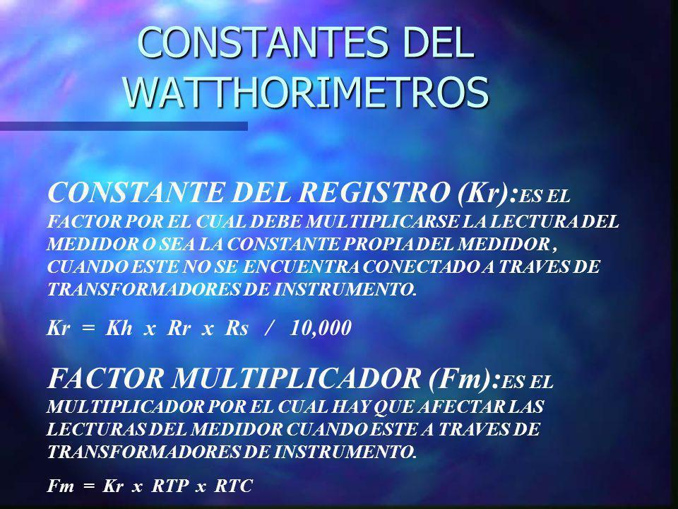 CONSTANTES DEL WATTHORIMETROS CONSTANTE DEL REGISTRO (Kr): ES EL FACTOR POR EL CUAL DEBE MULTIPLICARSE LA LECTURA DEL MEDIDOR O SEA LA CONSTANTE PROPI