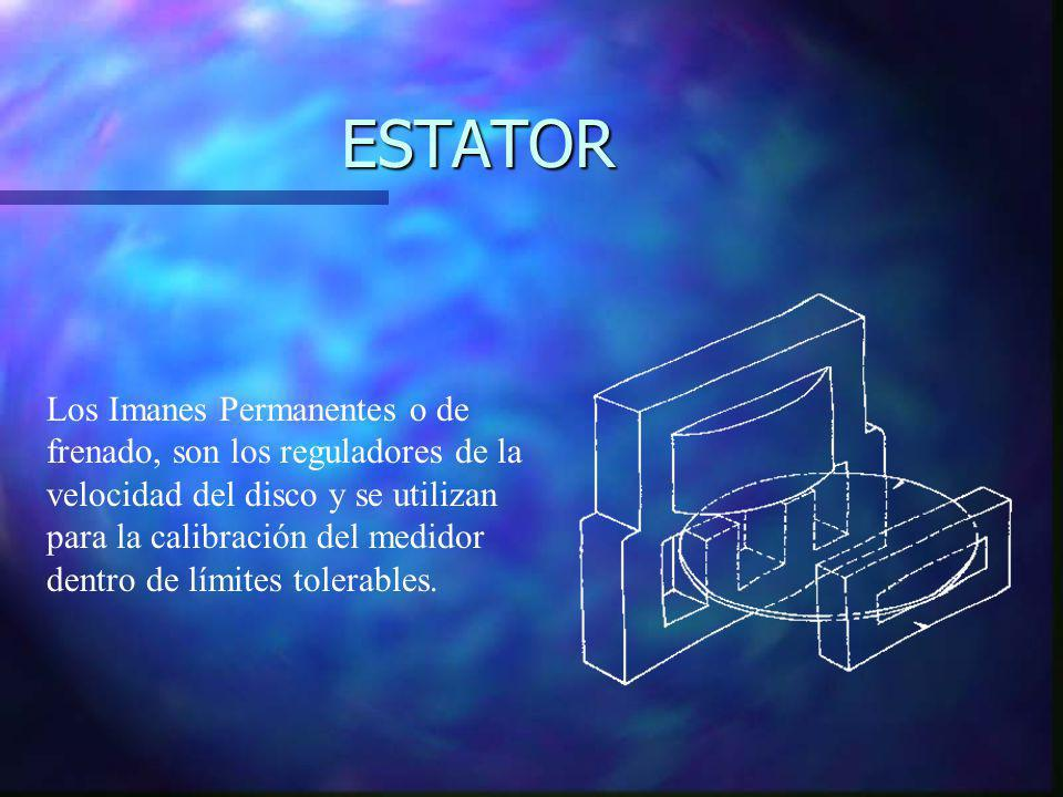 ESTATOR Los Imanes Permanentes o de frenado, son los reguladores de la velocidad del disco y se utilizan para la calibración del medidor dentro de lím