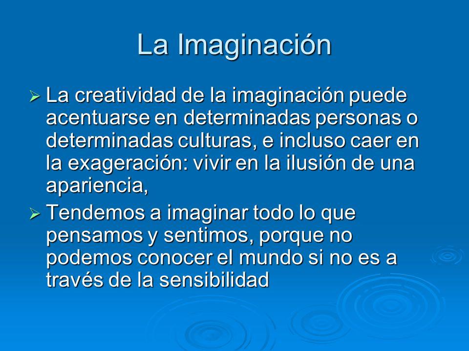 La Imaginación La creatividad de la imaginación puede acentuarse en determinadas personas o determinadas culturas, e incluso caer en la exageración: v