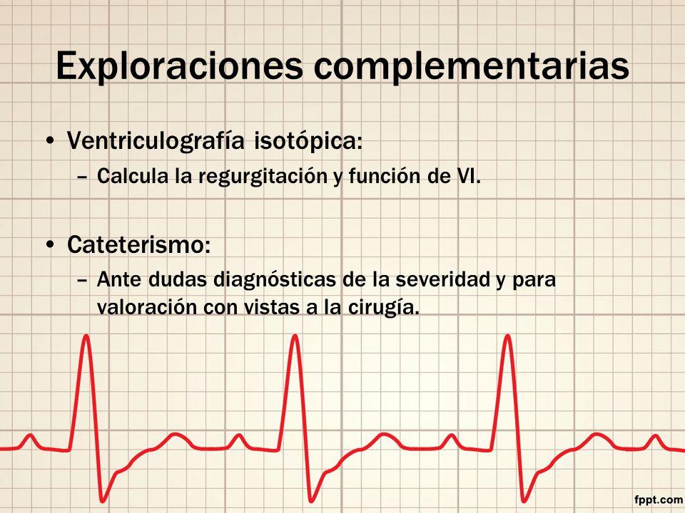 Exploraciones complementarias Ventriculografía isotópica: –Calcula la regurgitación y función de VI.