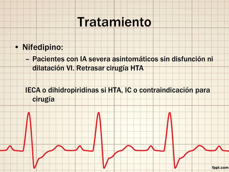 Tratamiento Nifedipino: –Pacientes con IA severa asintomáticos sin disfunción ni dilatación VI.