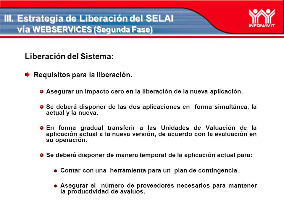 III. Estrategia de Liberación del SELAI vía WEBSERVICES (Segunda Fase) Liberación del Sistema: Requisitos para la liberación. Asegurar un impacto cero