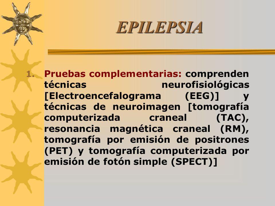 EPILEPSIA 1. Pruebas complementarias: comprenden técnicas neurofisiológicas [Electroencefalograma (EEG)] y técnicas de neuroimagen [tomografía compute