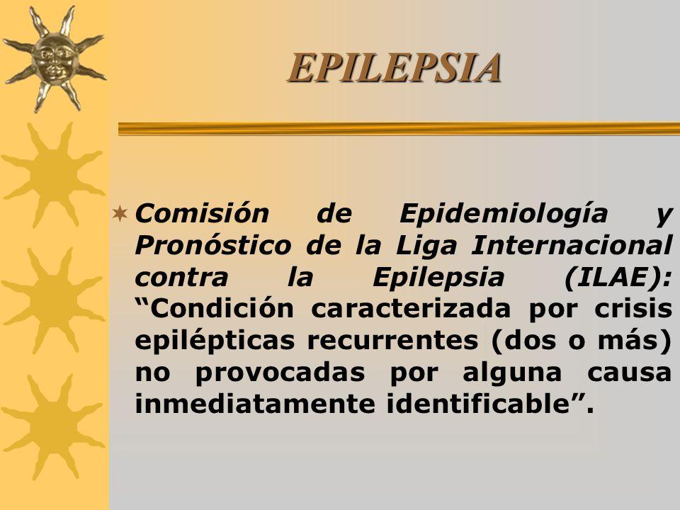 EPILEPSIA Comisión de Epidemiología y Pronóstico de la Liga Internacional contra la Epilepsia (ILAE): Condición caracterizada por crisis epilépticas recurrentes (dos o más) no provocadas por alguna causa inmediatamente identificable.
