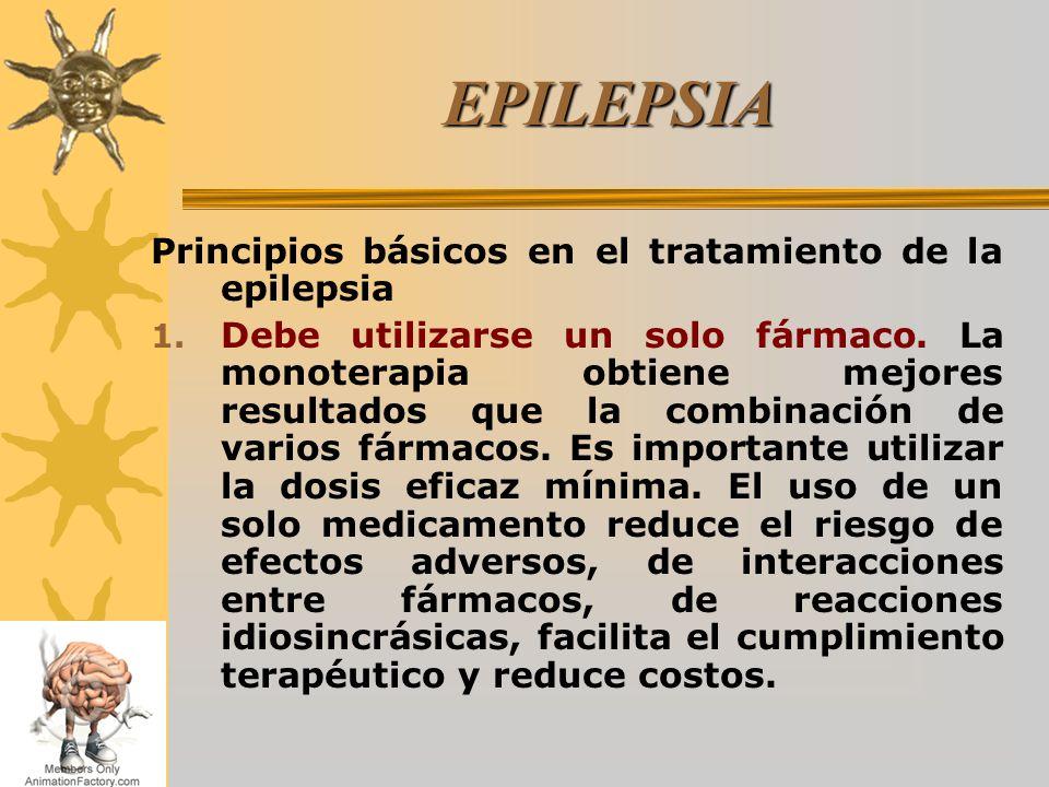 EPILEPSIA Principios básicos en el tratamiento de la epilepsia 1. Debe utilizarse un solo fármaco. La monoterapia obtiene mejores resultados que la co