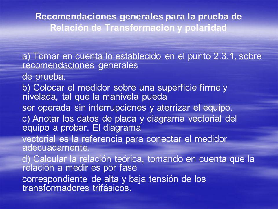 a) Tomar en cuenta lo establecido en el punto 2.3.1, sobre recomendaciones generales de prueba. b) Colocar el medidor sobre una superficie firme y niv