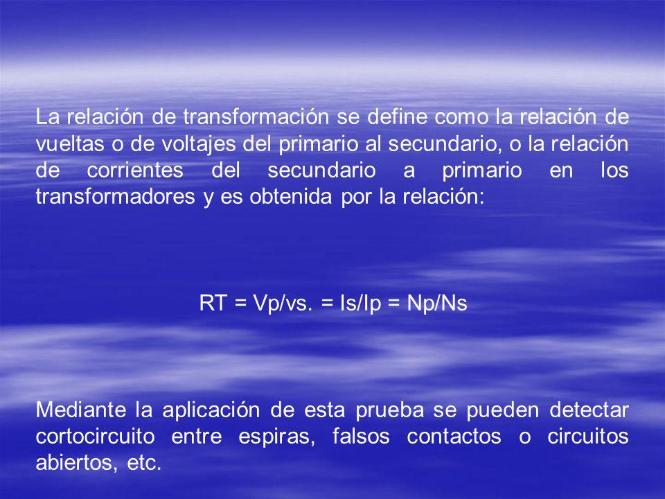 La relación de transformación se define como la relación de vueltas o de voltajes del primario al secundario, o la relación de corrientes del secundar