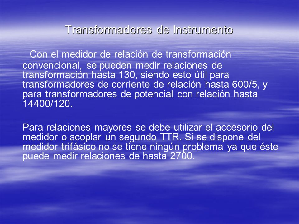 Transformadores de Instrumento Con el medidor de relación de transformación convencional, se pueden medir relaciones de transformación hasta 130, sien