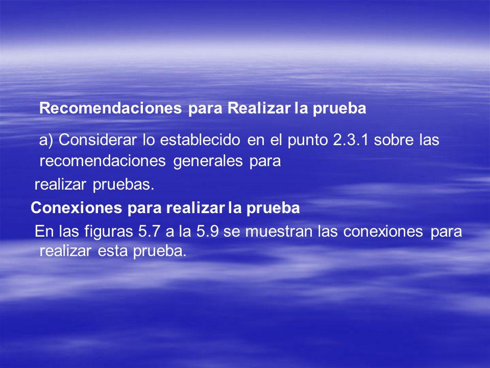 Recomendaciones para Realizar la prueba a) Considerar lo establecido en el punto 2.3.1 sobre las recomendaciones generales para realizar pruebas. Cone