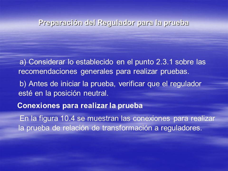 Preparación del Regulador para la prueba a) Considerar lo establecido en el punto 2.3.1 sobre las recomendaciones generales para realizar pruebas. b)