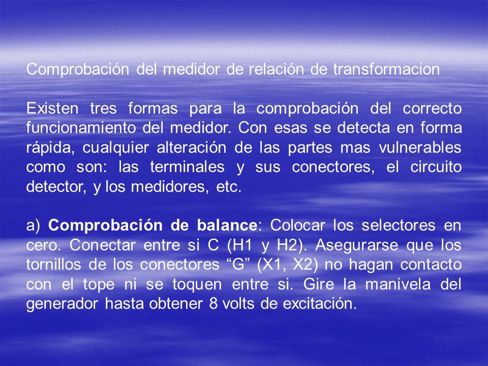 Comprobación del medidor de relación de transformacion Existen tres formas para la comprobación del correcto funcionamiento del medidor. Con esas se d