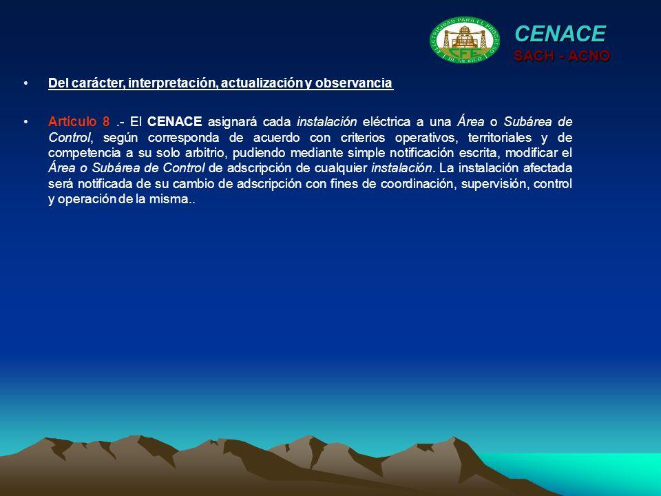 CENACE SACH - ACNO Artículo 8.- El CENACE asignará cada instalación eléctrica a una Área o Subárea de Control, según corresponda de acuerdo con criter