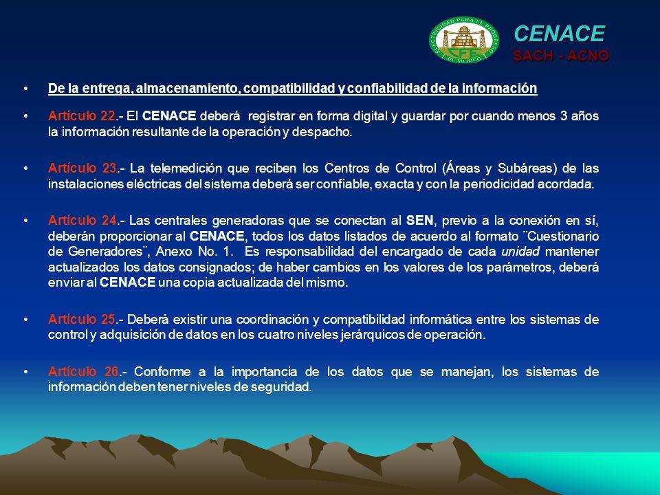 Artículo 22.- El CENACE deberá registrar en forma digital y guardar por cuando menos 3 años la información resultante de la operación y despacho. Artí