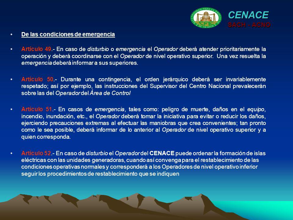 CENACE SACH - ACNO Artículo 49.- En caso de disturbio o emergencia el Operador deberá atender prioritariamente la operación y deberá coordinarse con e