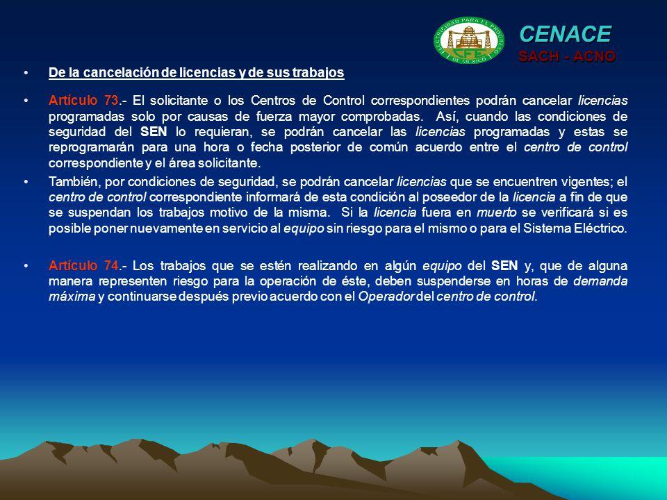 CENACE SACH - ACNO Artículo 73.- El solicitante o los Centros de Control correspondientes podrán cancelar licencias programadas solo por causas de fue