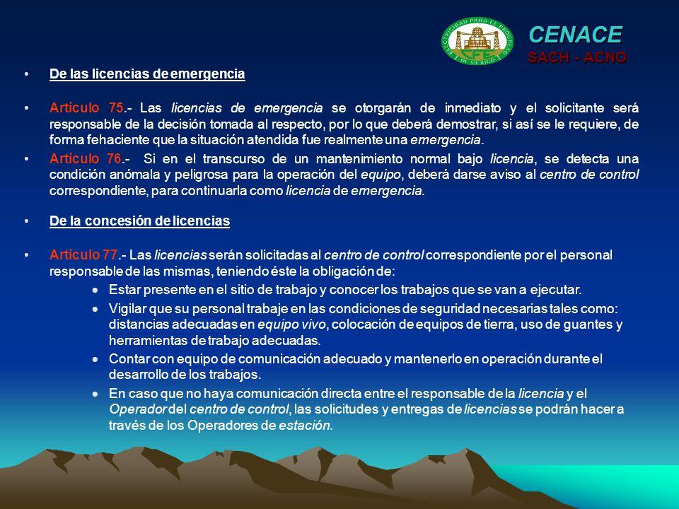 CENACE SACH - ACNO Artículo 75.- Las licencias de emergencia se otorgarán de inmediato y el solicitante será responsable de la decisión tomada al resp