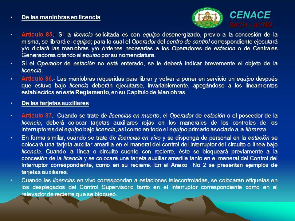 CENACE SACH - ACNO Artículo 85.- Si la licencia solicitada es con equipo desenergizado, previo a la concesión de la misma, se librará el equipo; para