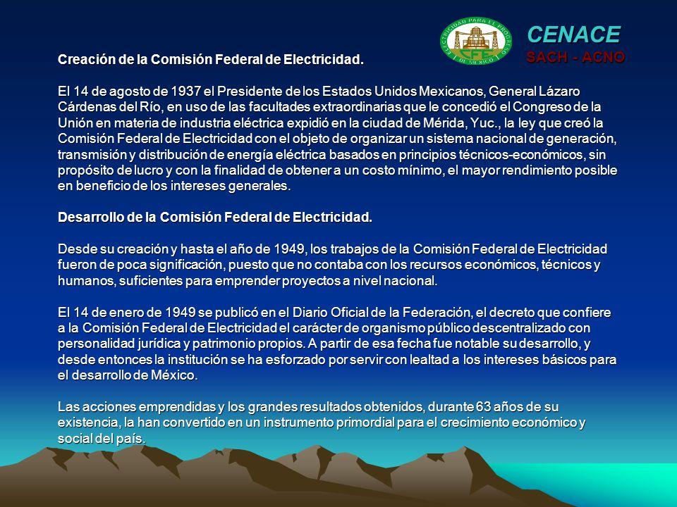 Creación de la Comisión Federal de Electricidad. El 14 de agosto de 1937 el Presidente de los Estados Unidos Mexicanos, General Lázaro Cárdenas del Rí