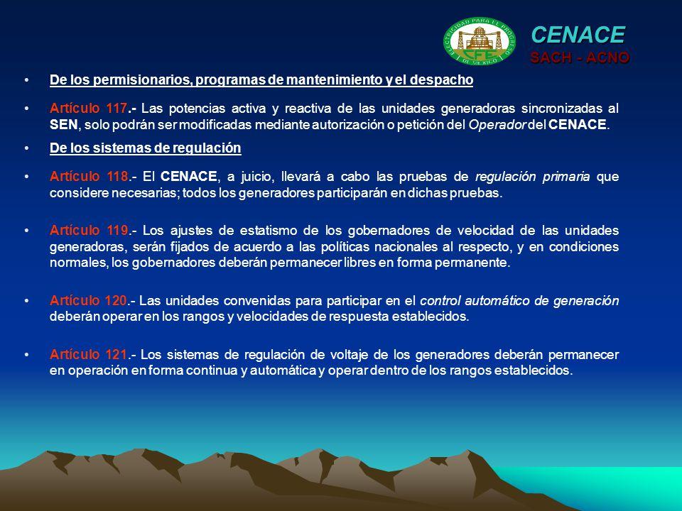 De los permisionarios, programas de mantenimiento y el despacho CENACE SACH - ACNO Artículo 117.- Las potencias activa y reactiva de las unidades gene