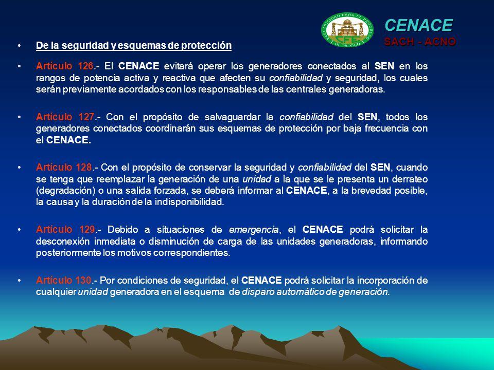 CENACE SACH - ACNO Artículo 126.- El CENACE evitará operar los generadores conectados al SEN en los rangos de potencia activa y reactiva que afecten s