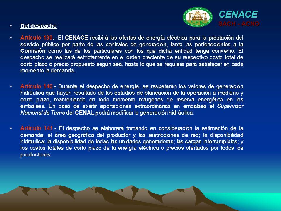 CENACE SACH - ACNO Artículo 139.- El CENACE recibirá las ofertas de energía eléctrica para la prestación del servicio público por parte de las central