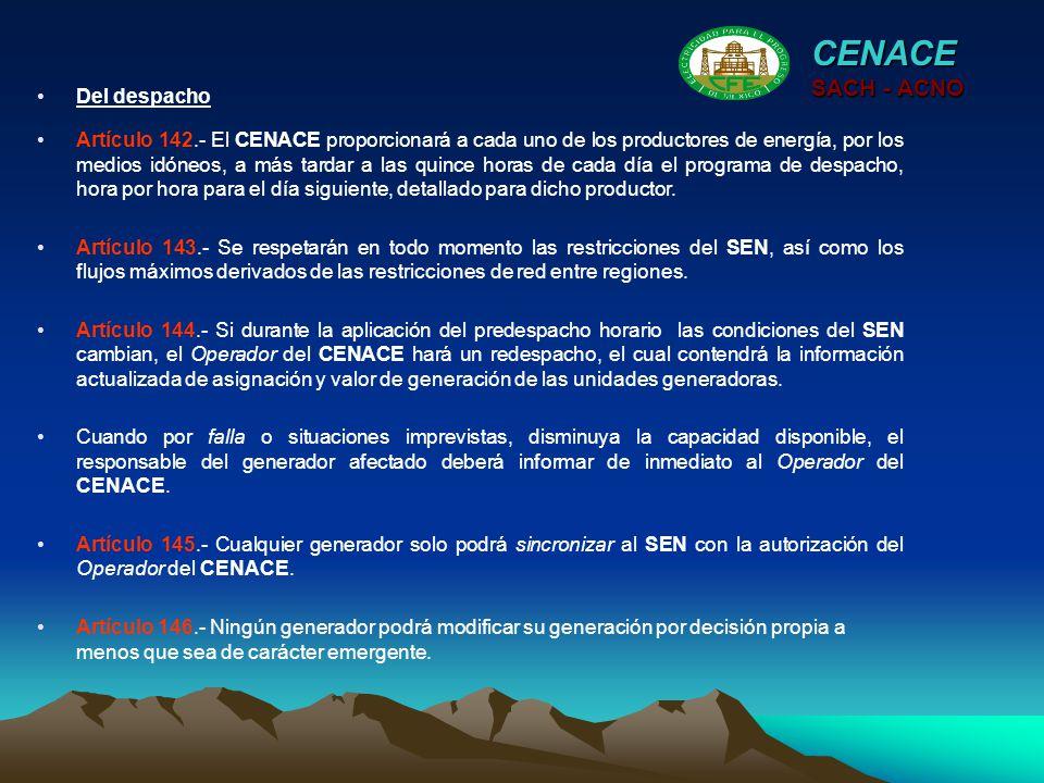 CENACE SACH - ACNO Artículo 142.- El CENACE proporcionará a cada uno de los productores de energía, por los medios idóneos, a más tardar a las quince