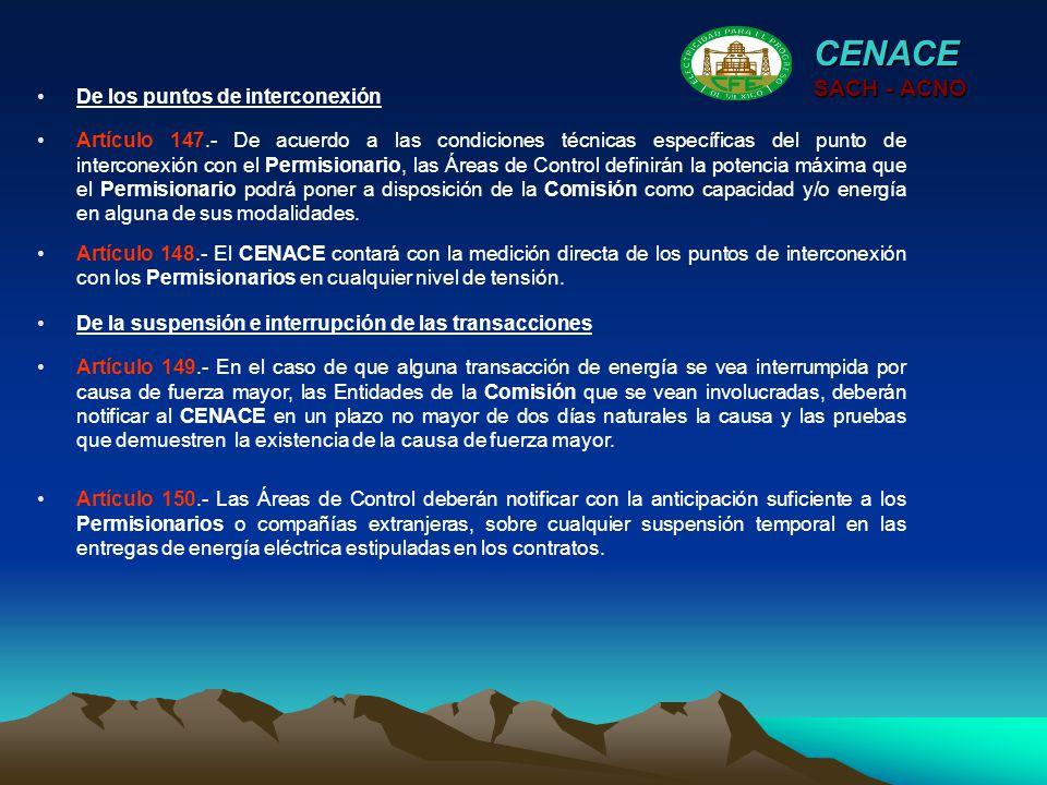 CENACE SACH - ACNO Artículo 147.- De acuerdo a las condiciones técnicas específicas del punto de interconexión con el Permisionario, las Áreas de Cont