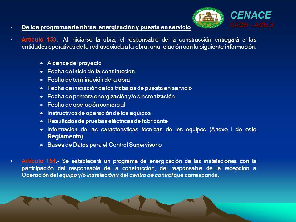 CENACE SACH - ACNO Artículo 153.- Al iniciarse la obra, el responsable de la construcción entregará a las entidades operativas de la red asociada a la