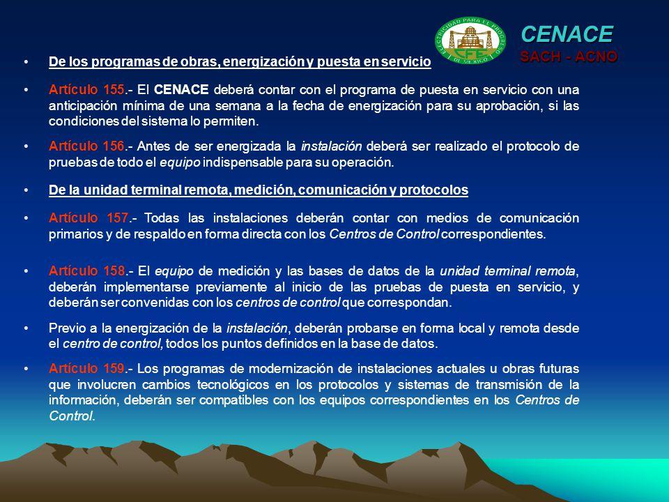 CENACE SACH - ACNO Artículo 155.- El CENACE deberá contar con el programa de puesta en servicio con una anticipación mínima de una semana a la fecha d