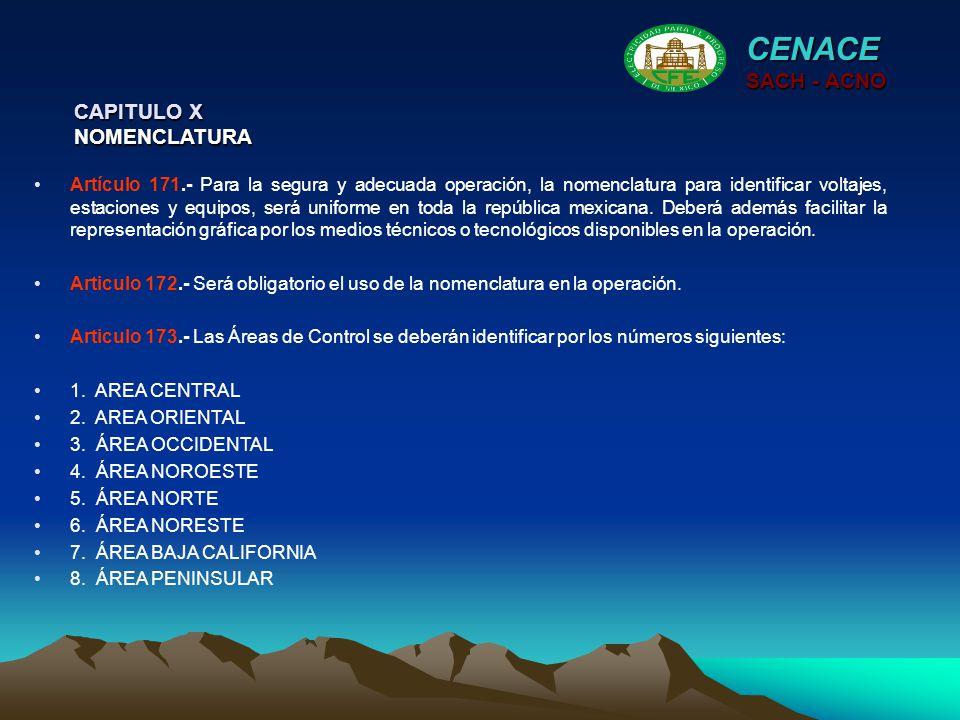 CAPITULO X NOMENCLATURA CENACE SACH - ACNO Artículo 171.- Para la segura y adecuada operación, la nomenclatura para identificar voltajes, estaciones y