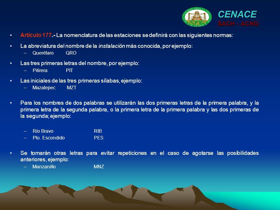 CENACE SACH - ACNO Artículo 177.- La nomenclatura de las estaciones se definirá con las siguientes normas: La abreviatura del nombre de la instalación