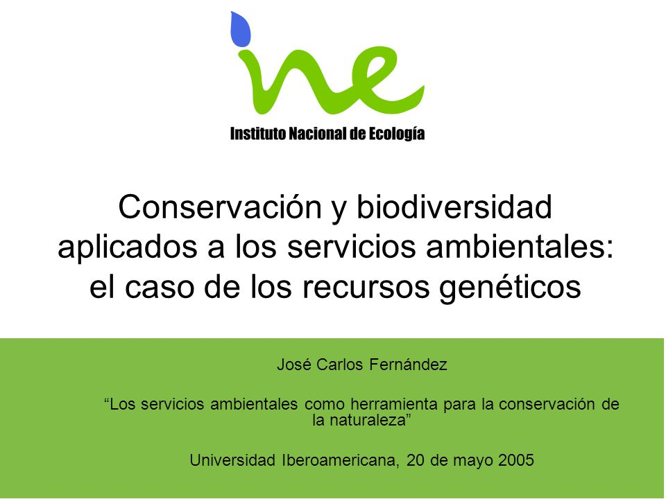 Conservación y biodiversidad aplicados a los servicios ambientales: el caso de los recursos genéticos José Carlos Fernández Los servicios ambientales