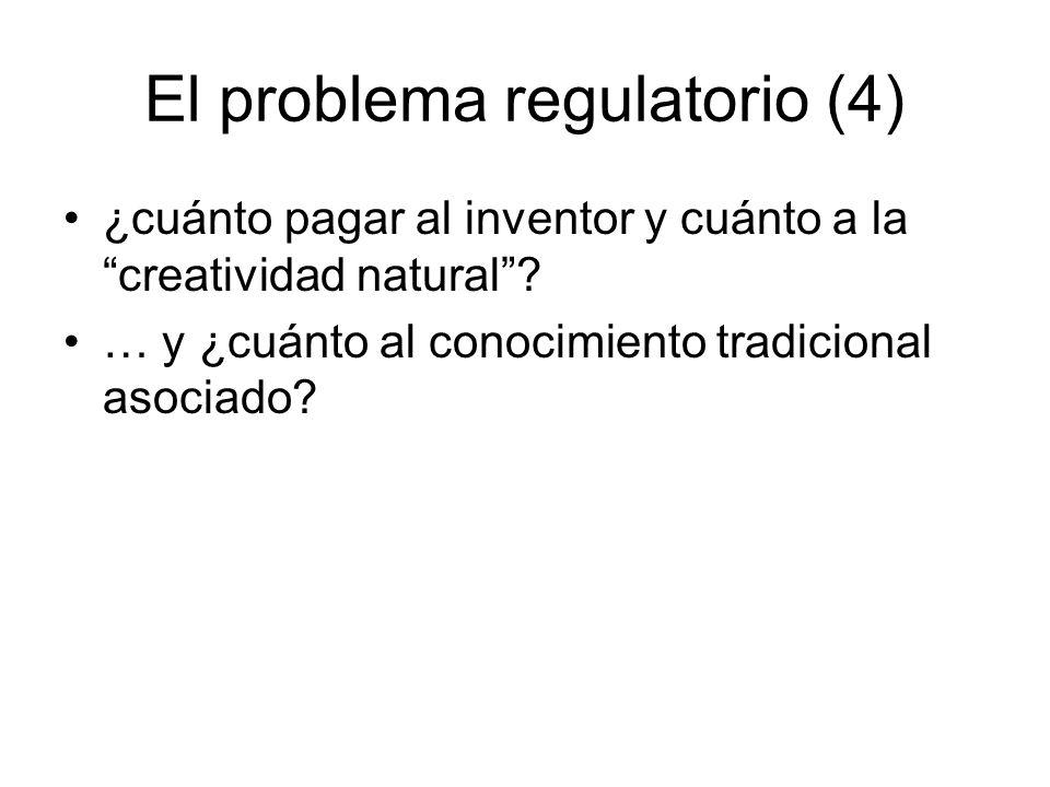 El problema regulatorio (4) ¿cuánto pagar al inventor y cuánto a la creatividad natural? … y ¿cuánto al conocimiento tradicional asociado?