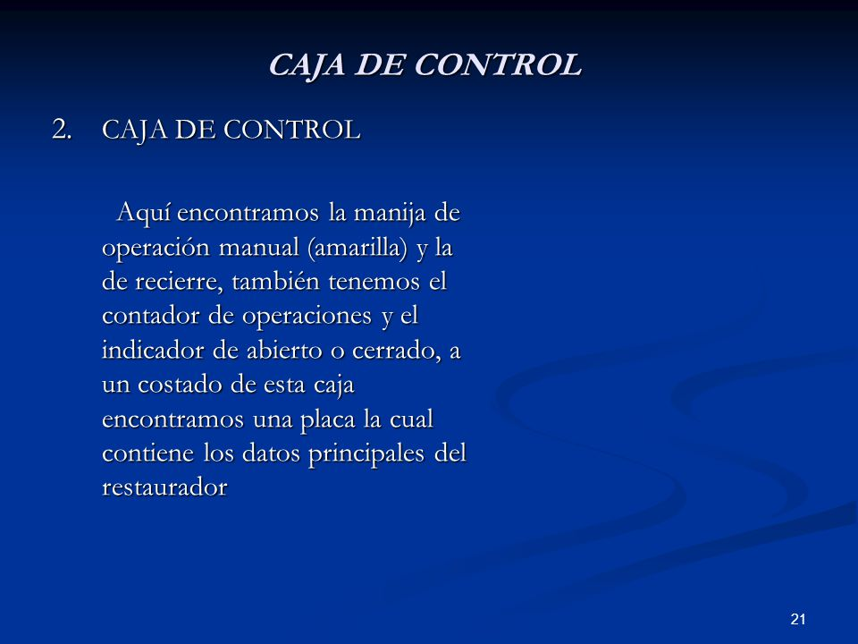 21 CAJA DE CONTROL 2. CAJA DE CONTROL Aquí encontramos la manija de operación manual (amarilla) y la de recierre, también tenemos el contador de opera
