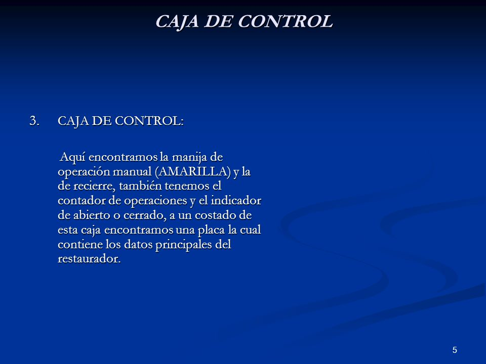 5 CAJA DE CONTROL 3. CAJA DE CONTROL: Aquí encontramos la manija de operación manual (AMARILLA) y la de recierre, también tenemos el contador de opera