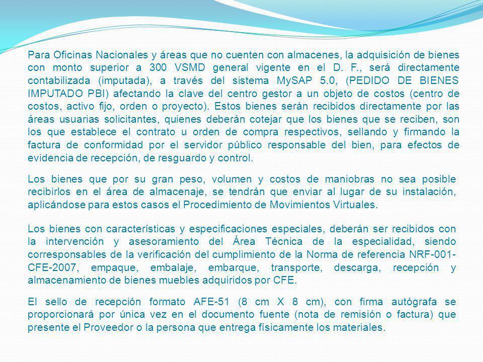 Para Oficinas Nacionales y áreas que no cuenten con almacenes, la adquisición de bienes con monto superior a 300 VSMD general vigente en el D. F., ser