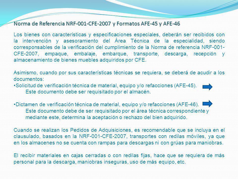 Norma de Referencia NRF-001-CFE-2007 y Formatos AFE-45 y AFE-46 Los bienes con características y especificaciones especiales, deberán ser recibidos co