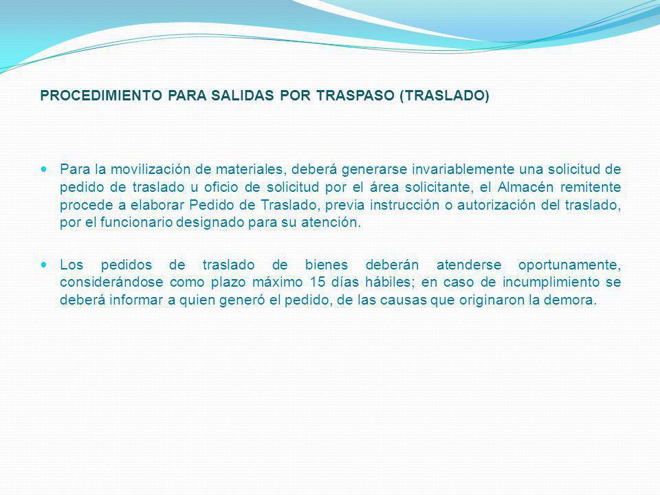 PROCEDIMIENTO PARA SALIDAS POR TRASPASO (TRASLADO) Para la movilización de materiales, deberá generarse invariablemente una solicitud de pedido de tra