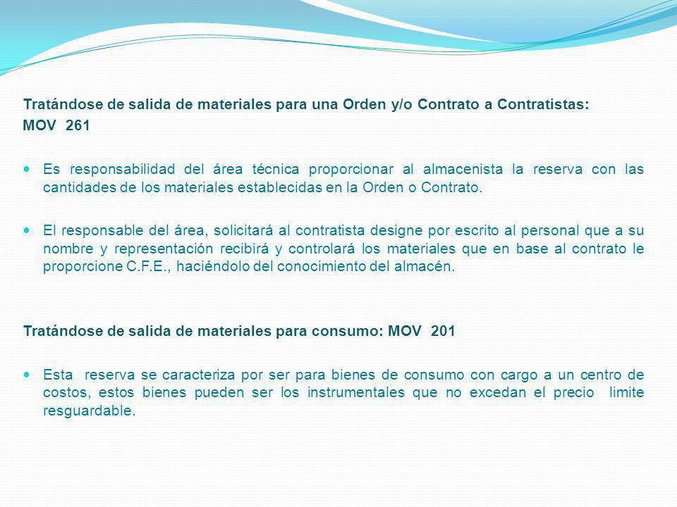Tratándose de salida de materiales para una Orden y/o Contrato a Contratistas: MOV 261 Es responsabilidad del área técnica proporcionar al almacenista