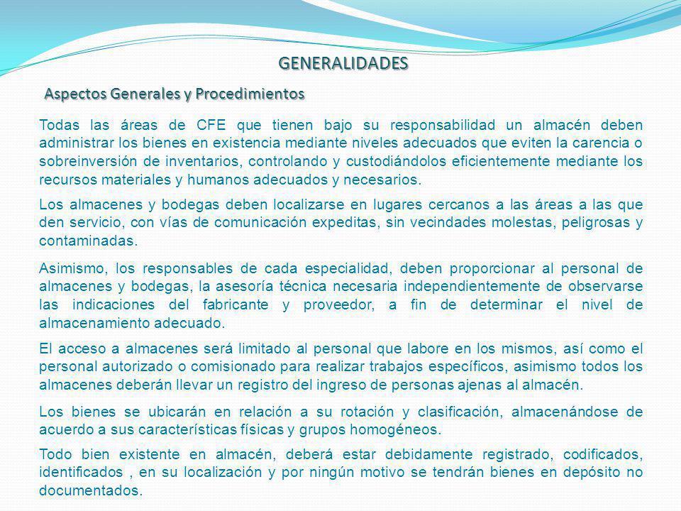 GENERALIDADES Aspectos Generales y Procedimientos Todas las áreas de CFE que tienen bajo su responsabilidad un almacén deben administrar los bienes en